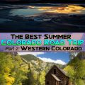 Best Summer Road Trip in Colorado - Part 2